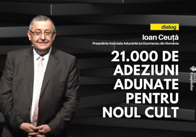 VIDEO: S-au strâns 21.000 de adeziuni pentru Noul Cult – Adunările lui Dumnezeu din România. În dialog cu Ioan Ceuță